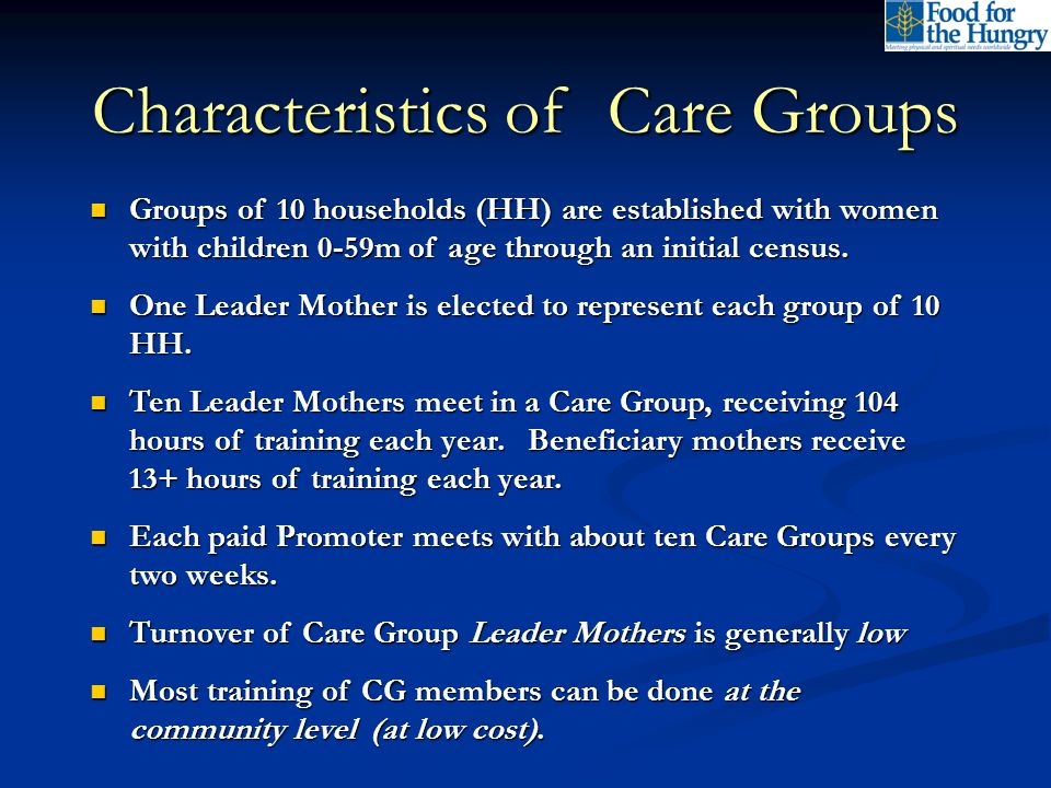 Characteristics of Care Groups Groups of 10 households (HH) are established with women with children 0-59m of age through an initial census. Groups of