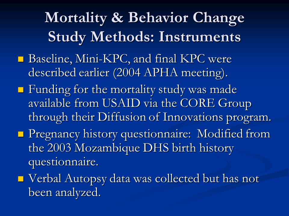 Mortality & Behavior Change Study Methods: Instruments Baseline, Mini-KPC, and final KPC were described earlier (2004 APHA meeting).