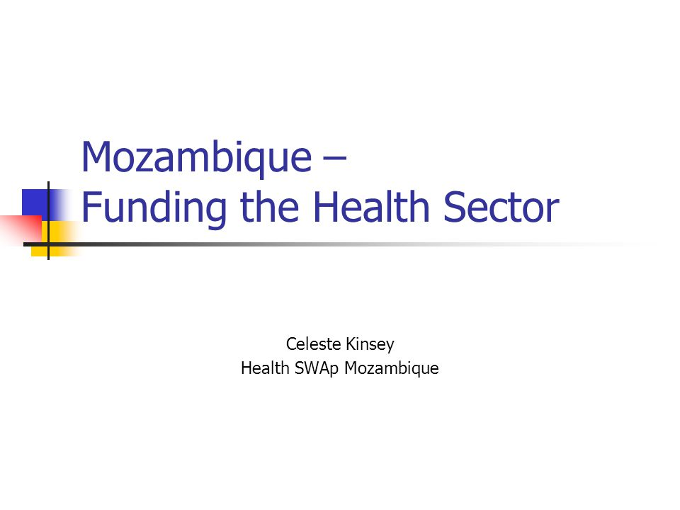 Mozambique – Funding the Health Sector Celeste Kinsey Health SWAp Mozambique