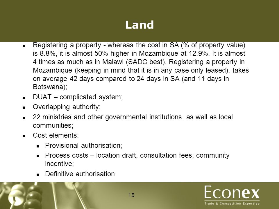 Land Registering a property - whereas the cost in SA (% of property value) is 8.8%, it is almost 50% higher in Mozambique at 12.9%.