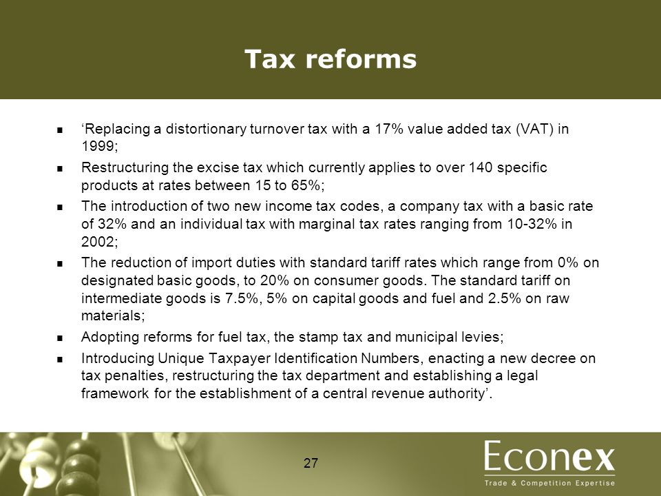 Tax reforms 'Replacing a distortionary turnover tax with a 17% value added tax (VAT) in 1999; Restructuring the excise tax which currently applies to