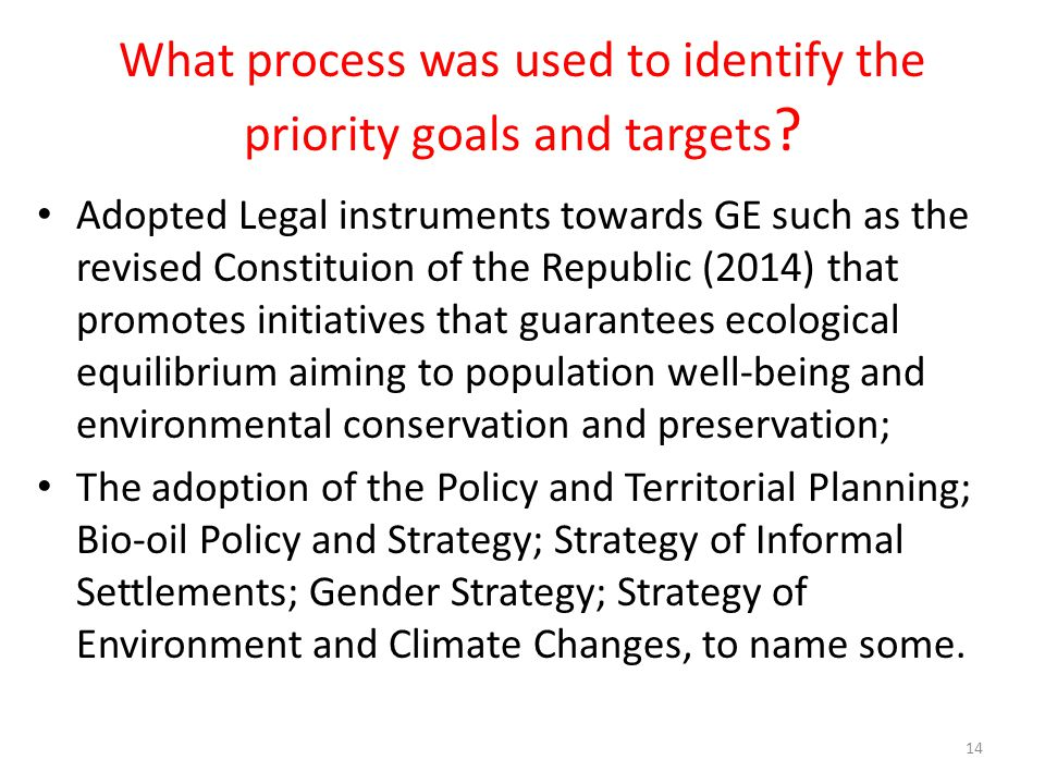What process was used to identify the priority goals and targets ? Adopted Legal instruments towards GE such as the revised Constituion of the Republi