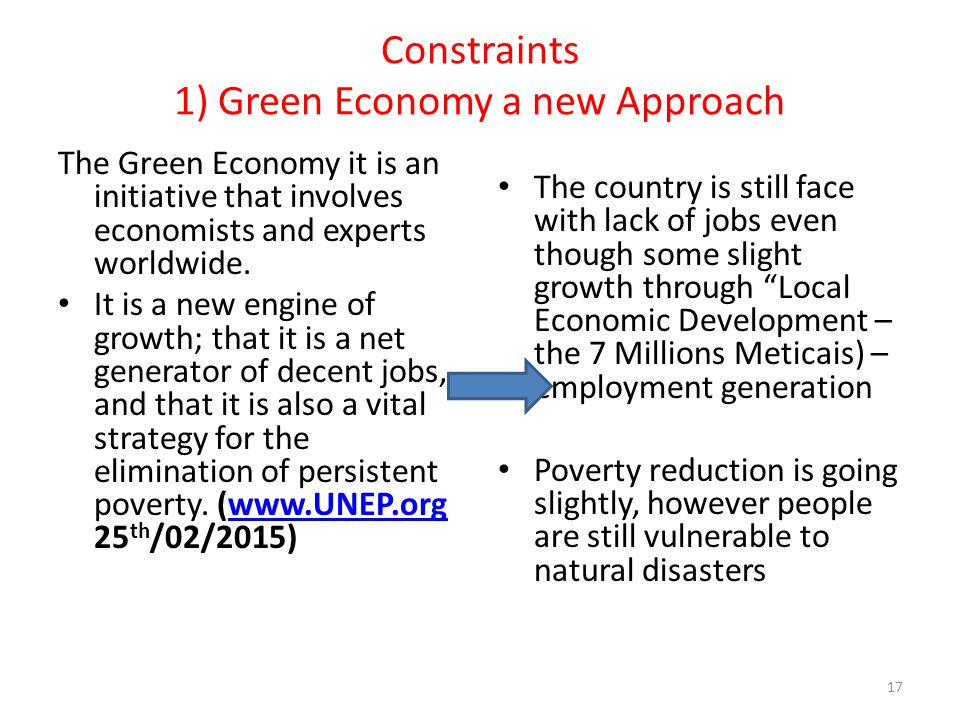 Constraints 1) Green Economy a new Approach The Green Economy it is an initiative that involves economists and experts worldwide. It is a new engine o