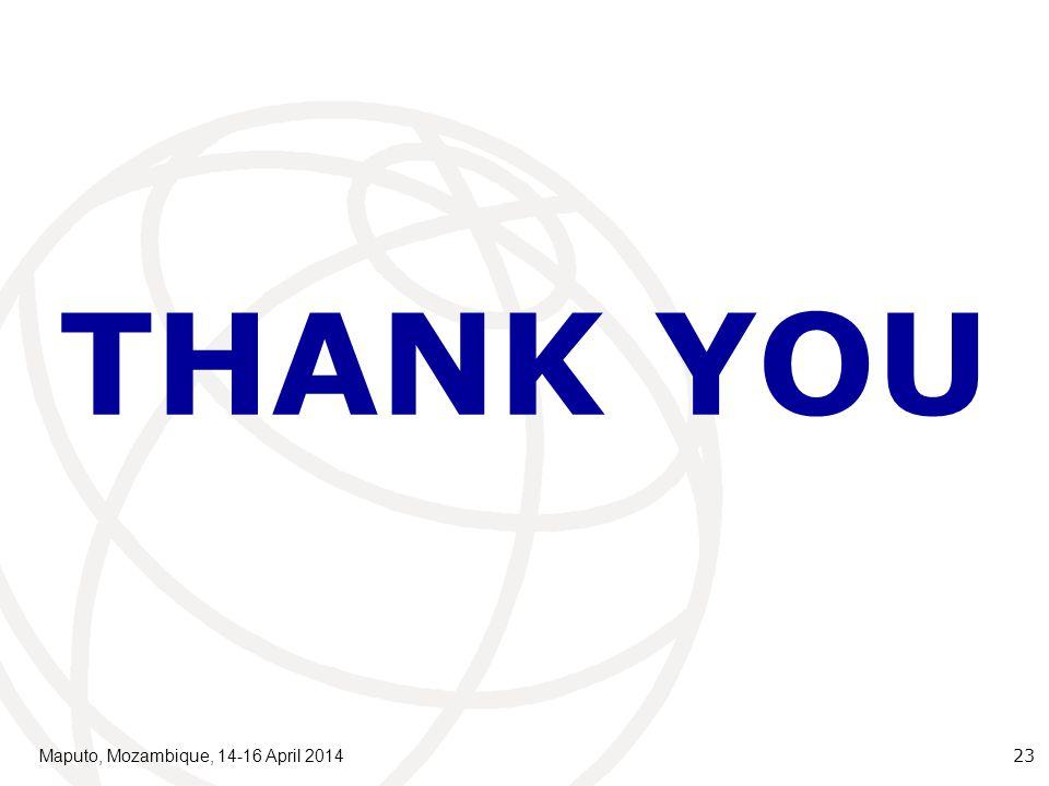 THANK YOU Maputo, Mozambique, 14-16 April 2014 23