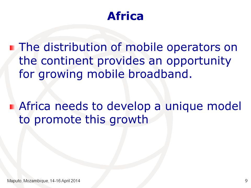 Mobile Operators in Africa Maputo, Mozambique, 14-16 April 2014 10