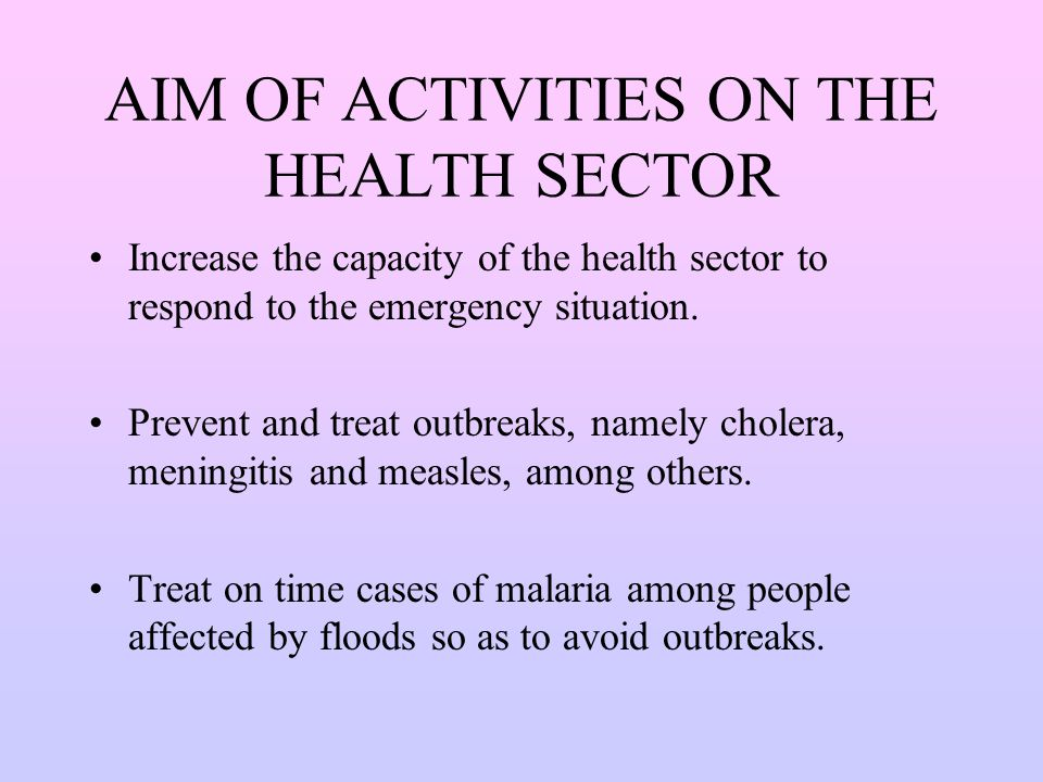AIM OF ACTIVITIES ON THE HEALTH SECTOR Increase the capacity of the health sector to respond to the emergency situation.