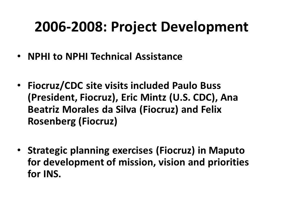 2006-2008: Project Development NPHI to NPHI Technical Assistance Fiocruz/CDC site visits included Paulo Buss (President, Fiocruz), Eric Mintz (U.S. CD