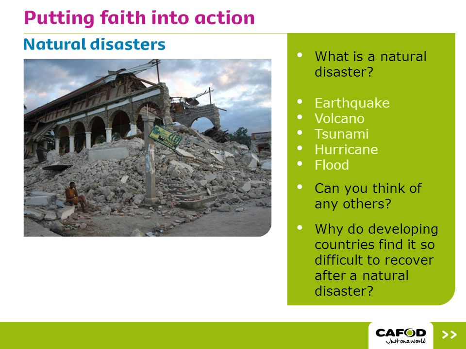 What is a natural disaster. Earthquake Volcano Tsunami Hurricane Flood Can you think of any others.