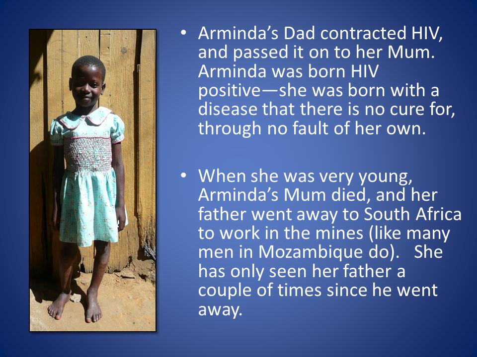 Arminda's Dad contracted HIV, and passed it on to her Mum.