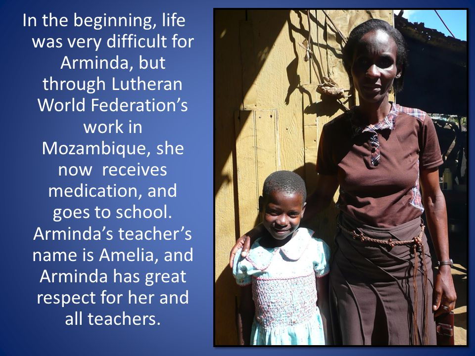 In the beginning, life was very difficult for Arminda, but through Lutheran World Federation's work in Mozambique, she now receives medication, and goes to school.