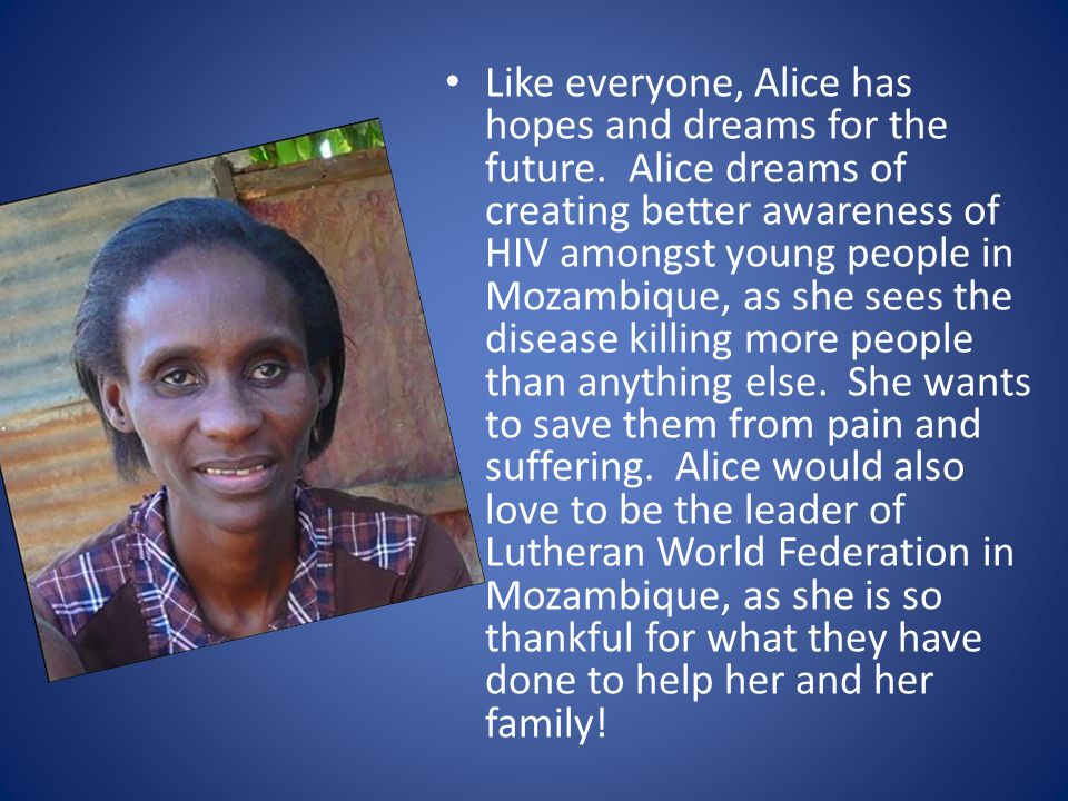 Like everyone, Alice has hopes and dreams for the future.
