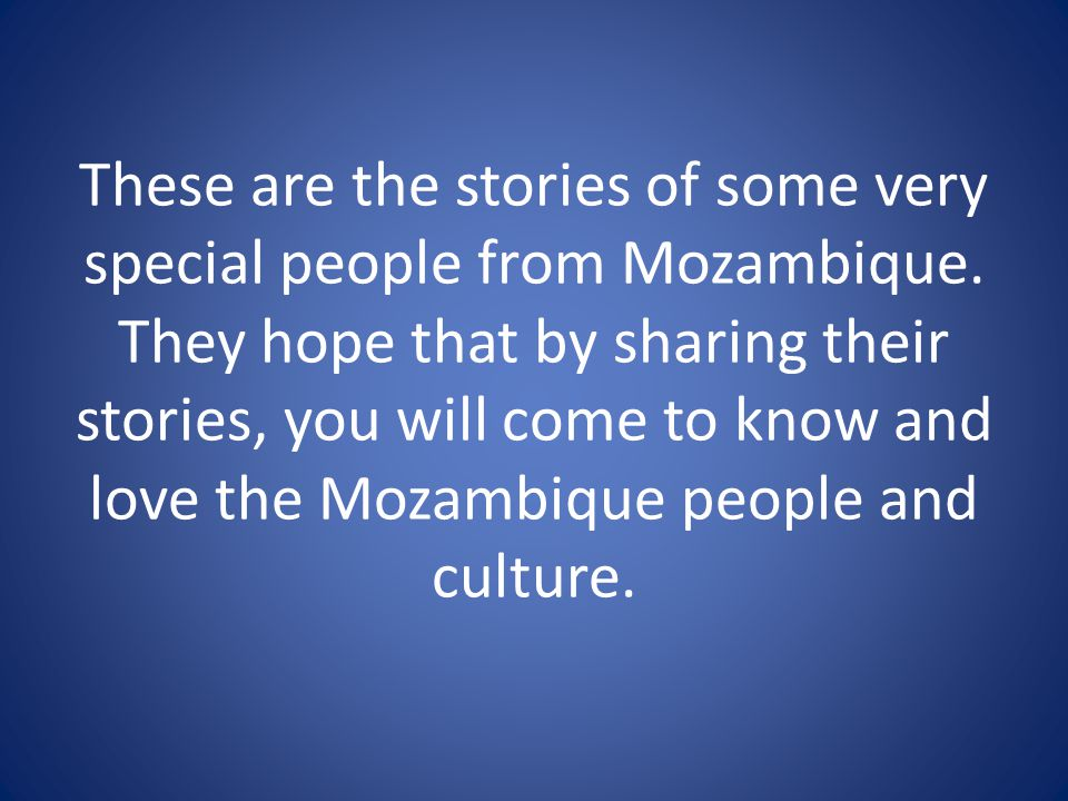 These are the stories of some very special people from Mozambique.