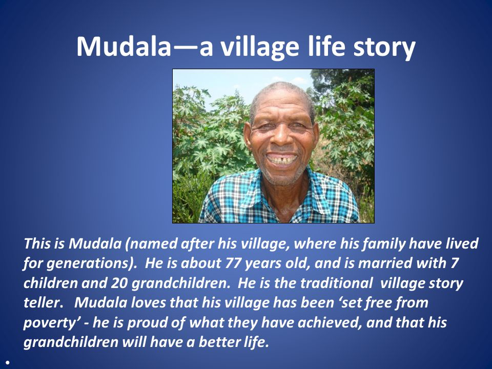 Mudala—a village life story This is Mudala (named after his village, where his family have lived for generations).