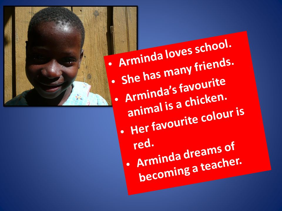 Arminda loves school. She has many friends. Arminda's favourite animal is a chicken.