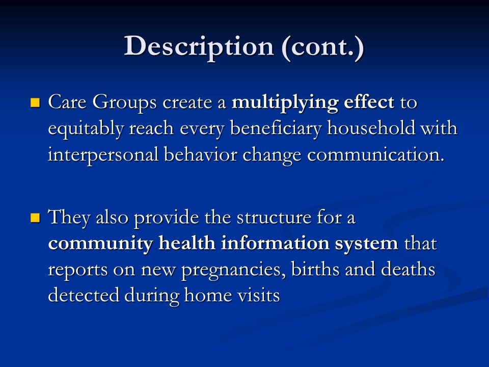 Description (cont.) Care Groups create a multiplying effect to equitably reach every beneficiary household with interpersonal behavior change communication.