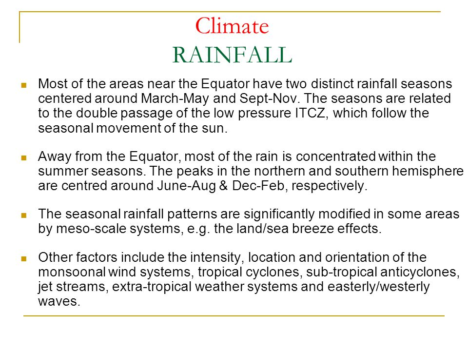Climate RAINFALL Most of the areas near the Equator have two distinct rainfall seasons centered around March-May and Sept-Nov.