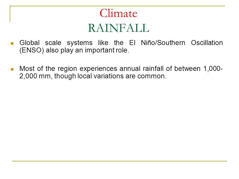 Climate RAINFALL Global scale systems like the El Niño/Southern Oscillation (ENSO) also play an important role.
