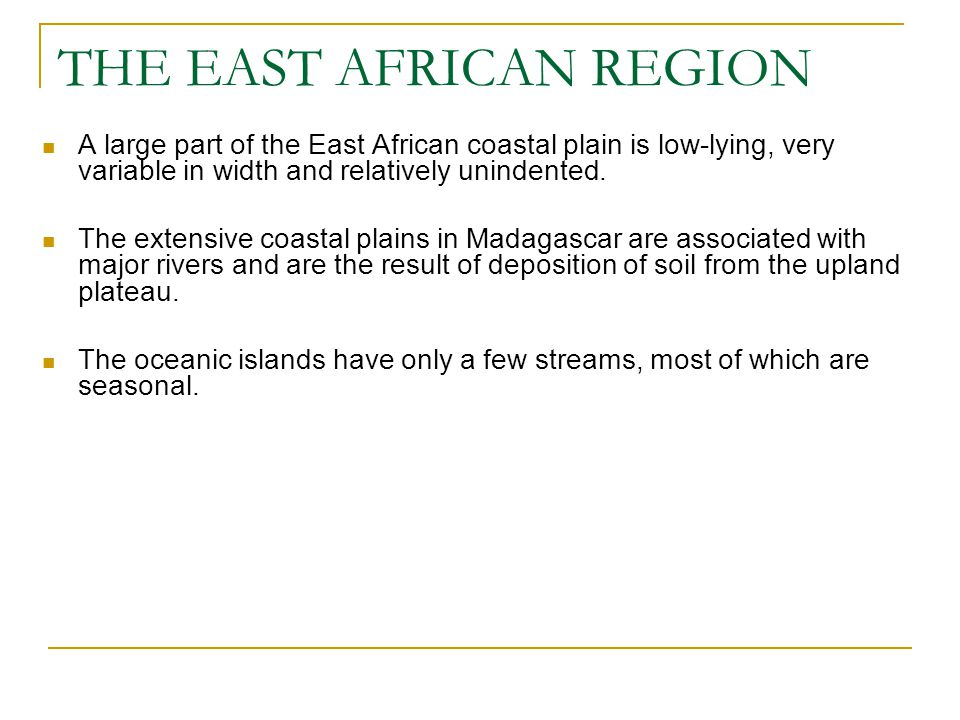 THE EAST AFRICAN REGION The island states are generally volcanic in origin Characterized by very narrow coastal plains.