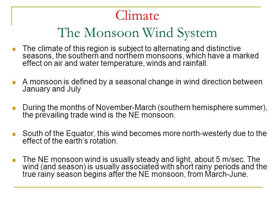 Climate The Monsoon Wind System From June-September (winter months), the region experiences a complete reversal in wind direction, a feature unique to the Indian Ocean, and the SE monsoon wind prevails.