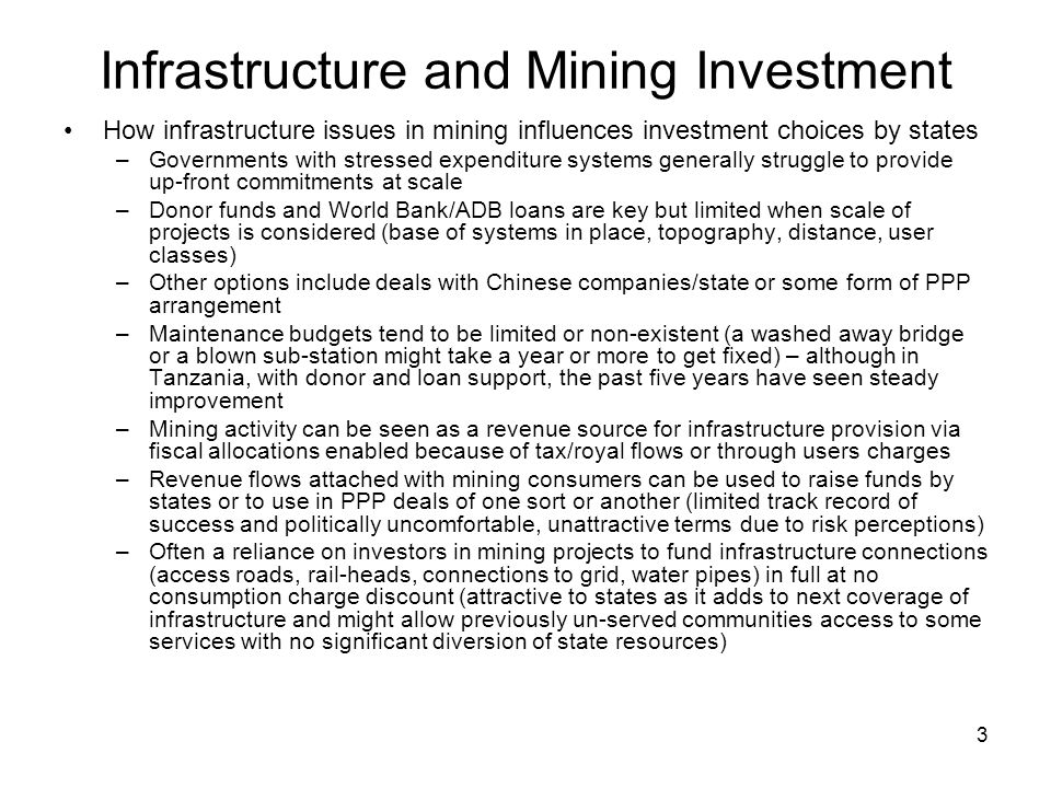 3 Infrastructure and Mining Investment How infrastructure issues in mining influences investment choices by states –Governments with stressed expendit