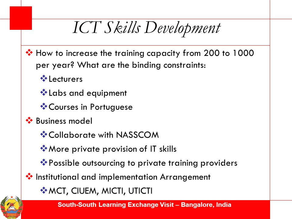 South-South Learning Exchange Visit – Bangalore, India ICT Skills Development  How to increase the training capacity from 200 to 1000 per year.