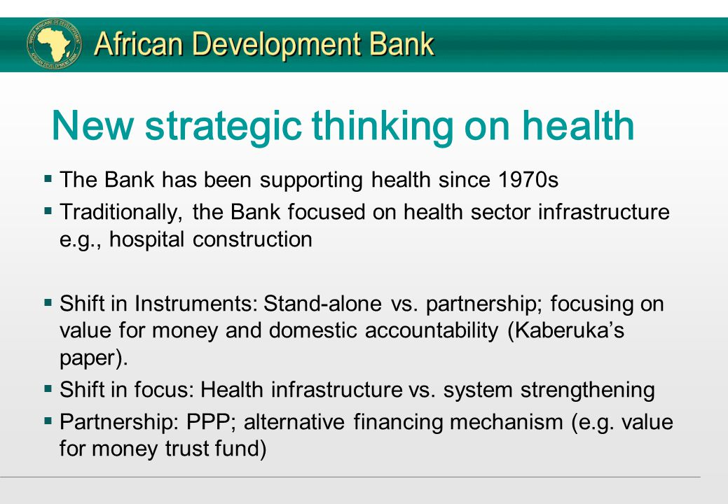Leadership  Demand for African leadership  The Bank has recently made strategic HR investments ( for example the hiring of health economists, HRH and health insurance specialists) and is now well positioned to exploit the new opportunities