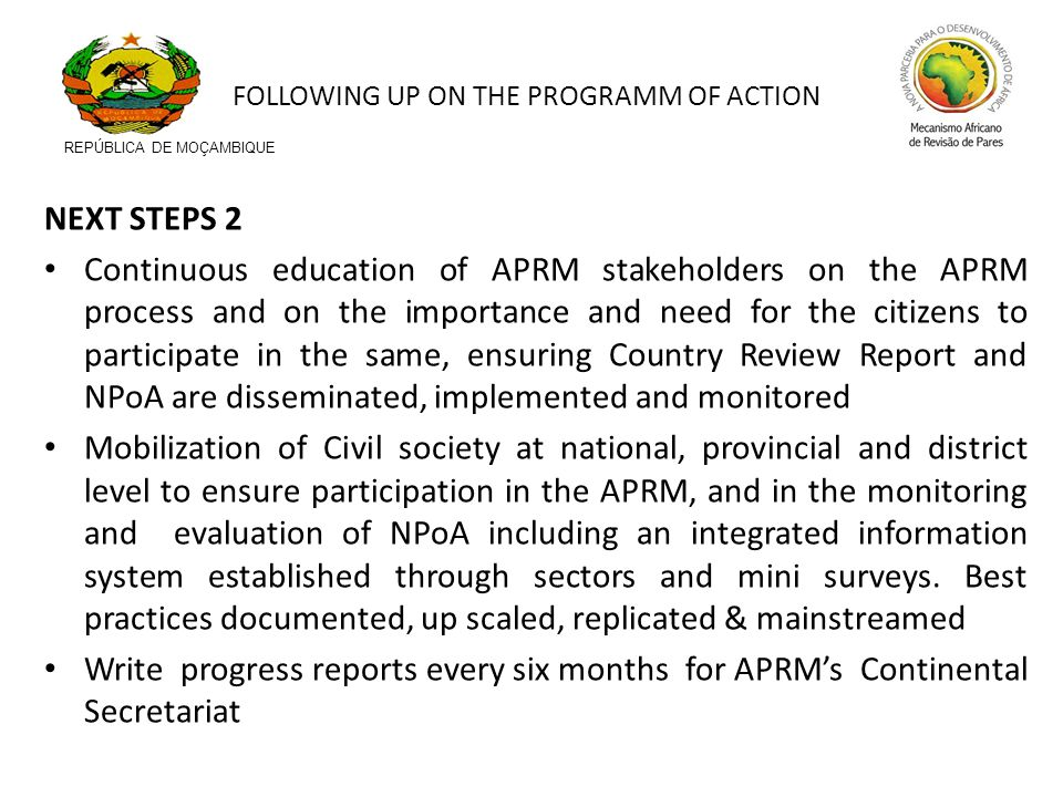 NEXT STEPS 2 Continuous education of APRM stakeholders on the APRM process and on the importance and need for the citizens to participate in the same,