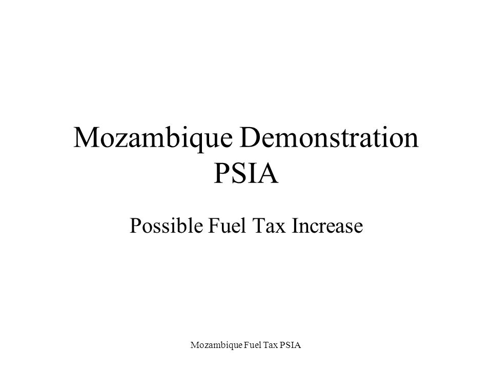 Mozambique Fuel Tax PSIA Mozambique Demonstration PSIA Possible Fuel Tax Increase