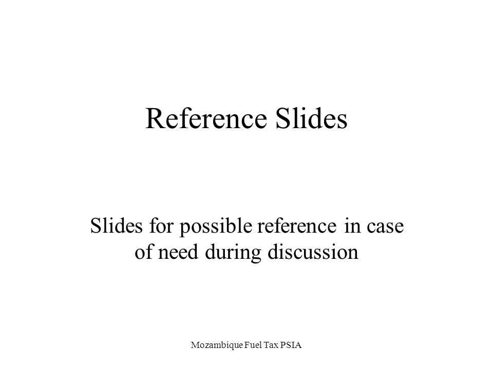 Mozambique Fuel Tax PSIA Reference Slides Slides for possible reference in case of need during discussion