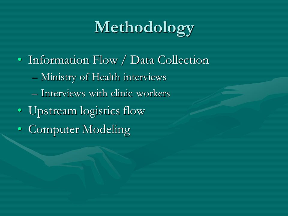 Methodology Information Flow / Data CollectionInformation Flow / Data Collection –Ministry of Health interviews –Interviews with clinic workers Upstre