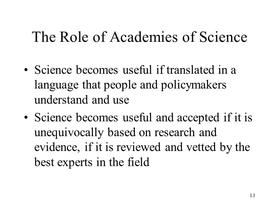 The Role of Academies of Science Science becomes useful if translated in a language that people and policymakers understand and use Science becomes us