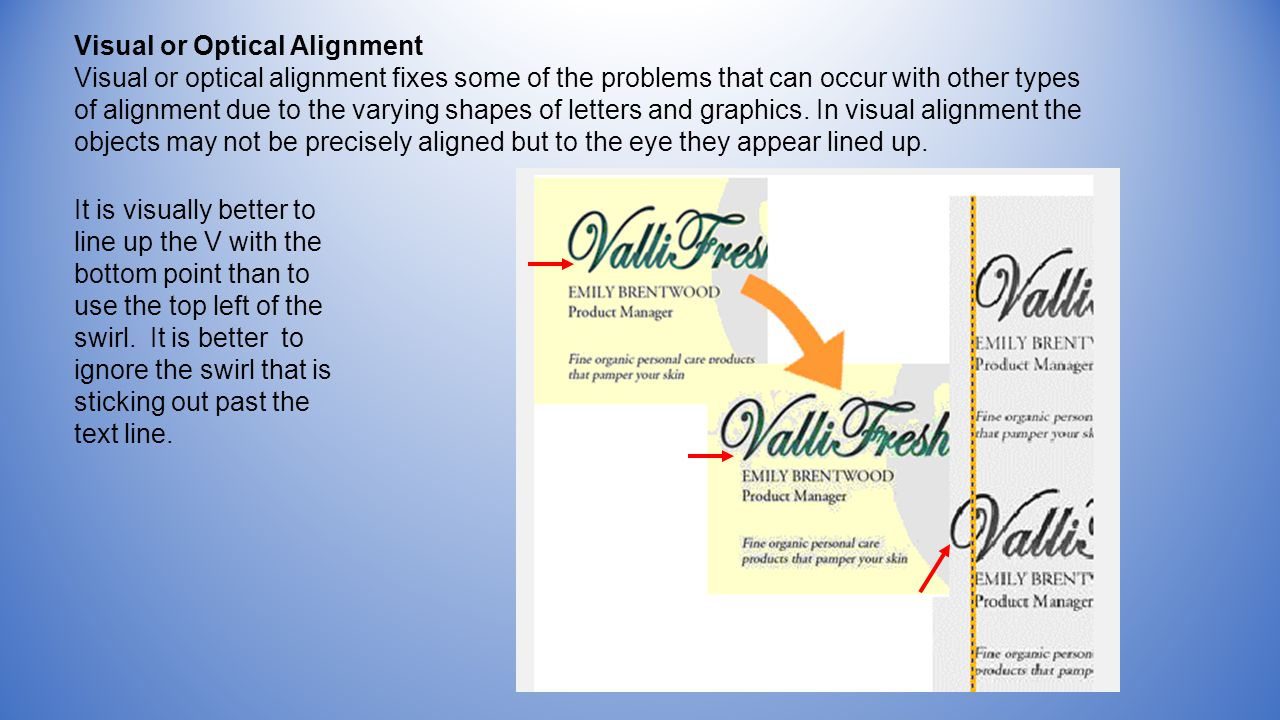 Visual or Optical Alignment Visual or optical alignment fixes some of the problems that can occur with other types of alignment due to the varying shapes of letters and graphics.