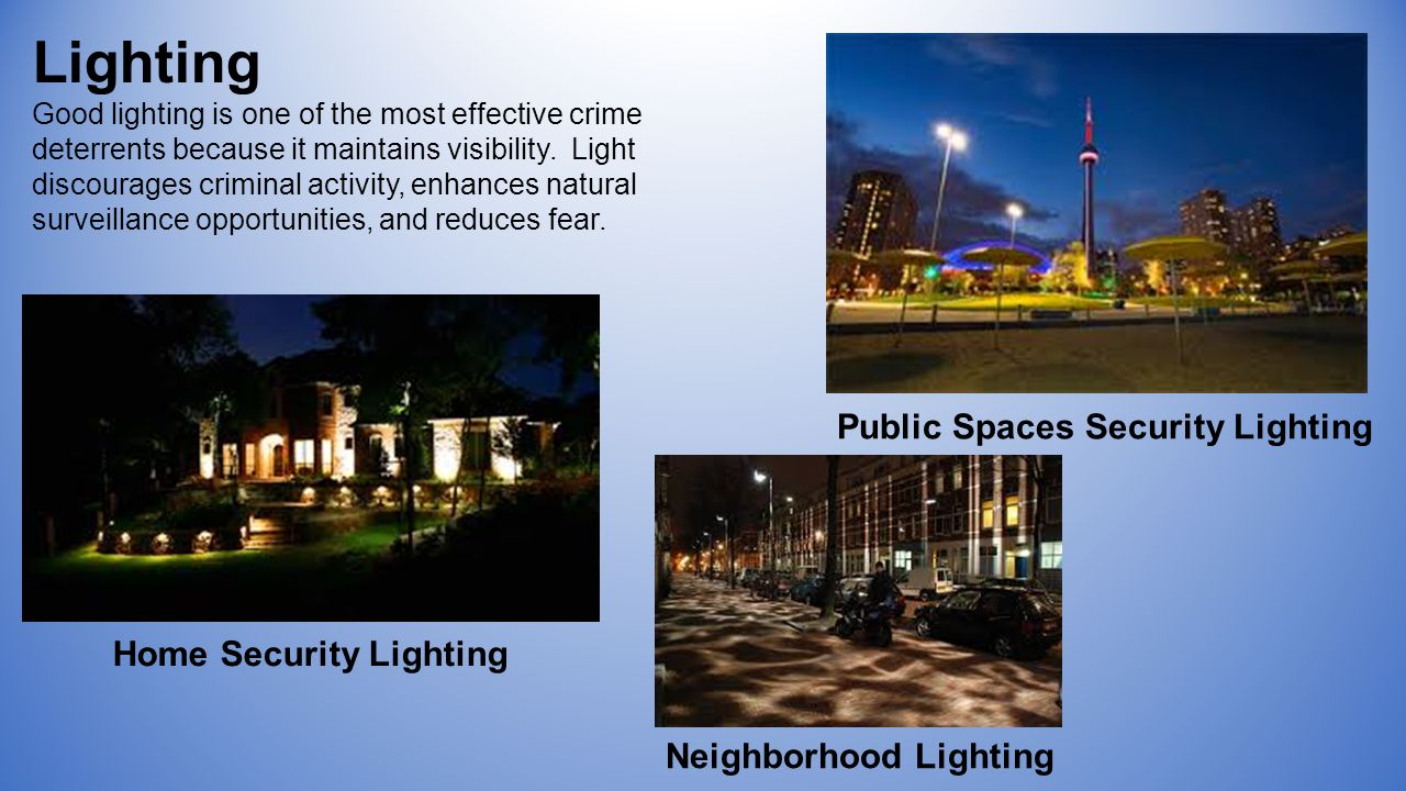 Lighting Good lighting is one of the most effective crime deterrents because it maintains visibility.