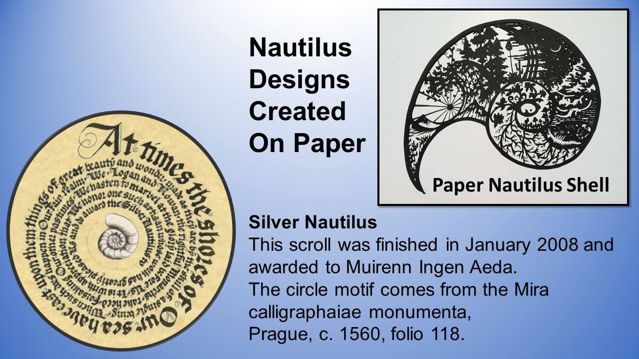 Silver Nautilus This scroll was finished in January 2008 and awarded to Muirenn Ingen Aeda.