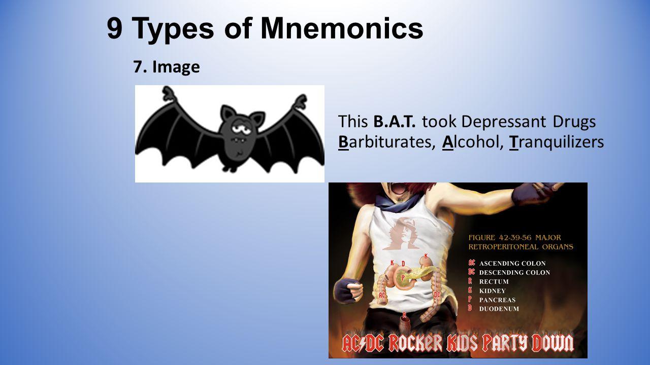 9 Types of Mnemonics 7. Image This B.A.T.