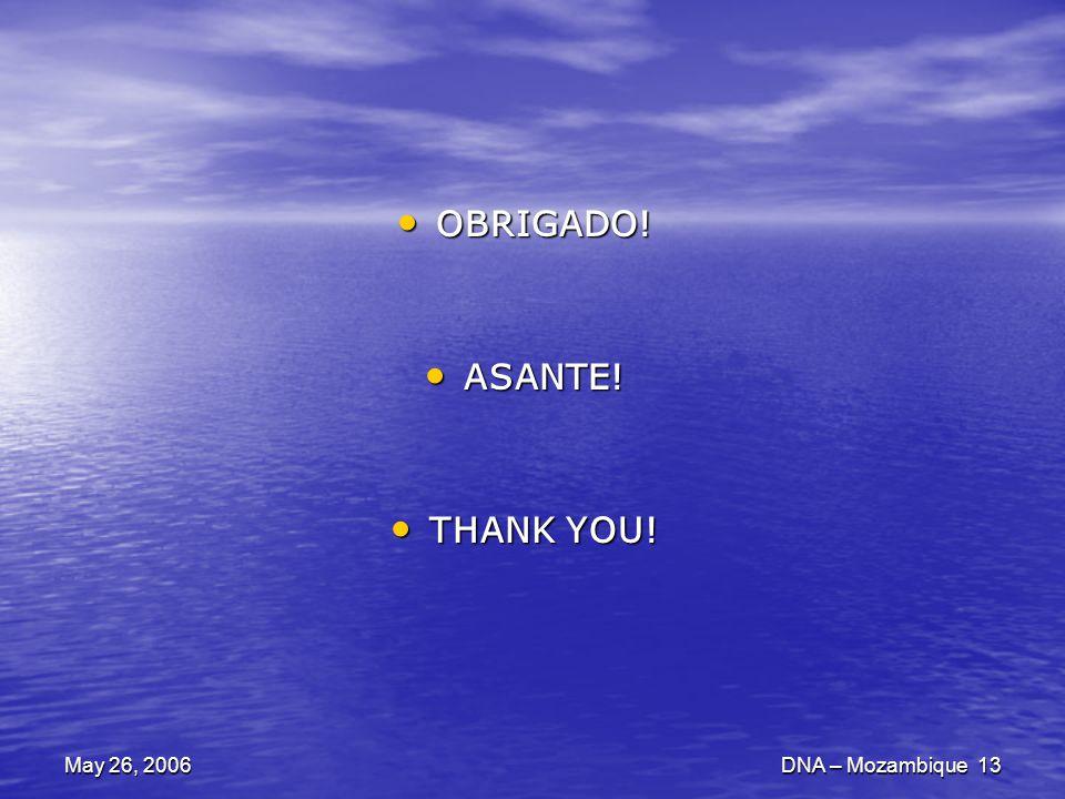 May 26, 2006DNA – Mozambique 13 OBRIGADO! OBRIGADO! ASANTE! ASANTE! THANK YOU! THANK YOU!