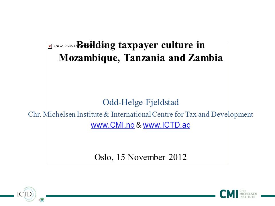 1 Building taxpayer culture in Mozambique, Tanzania and Zambia Odd-Helge Fjeldstad Chr.