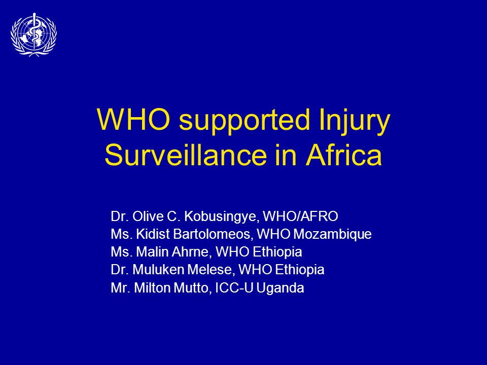 WHO supported Injury Surveillance in Africa Dr. Olive C.