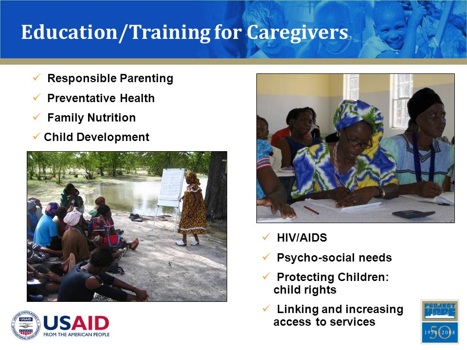Education/Training for Caregivers Responsible Parenting Preventative Health Family Nutrition Child Development HIV/AIDS Psycho-social needs Protecting Children: child rights Linking and increasing access to services