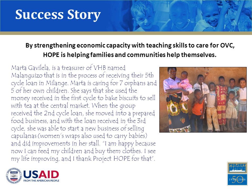 Success Story By strengthening economic capacity with teaching skills to care for OVC, HOPE is helping families and communities help themselves. Marta