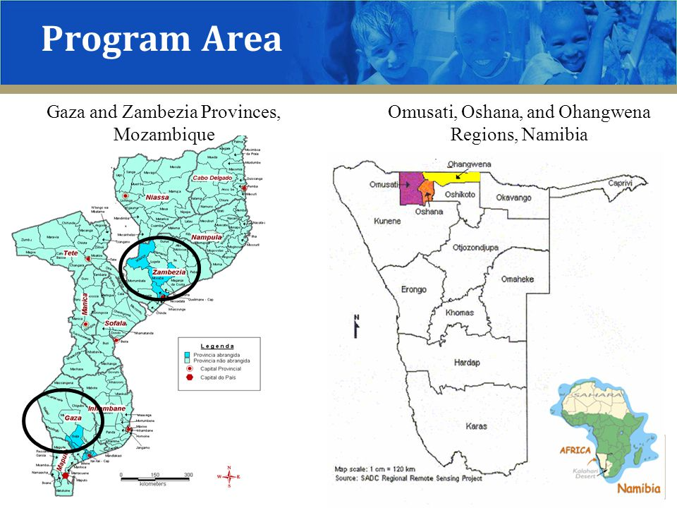 Program Area Gaza and Zambezia Provinces, Mozambique Omusati, Oshana, and Ohangwena Regions, Namibia