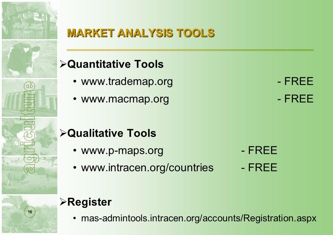 16 MARKET ANALYSIS TOOLS  Quantitative Tools www.trademap.org - FREE www.macmap.org - FREE  Qualitative Tools www.p-maps.org- FREE www.intracen.org/countries - FREE  Register mas-admintools.intracen.org/accounts/Registration.aspx