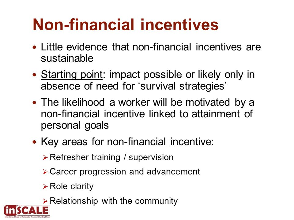Non-financial incentives Little evidence that non-financial incentives are sustainable Starting point: impact possible or likely only in absence of ne