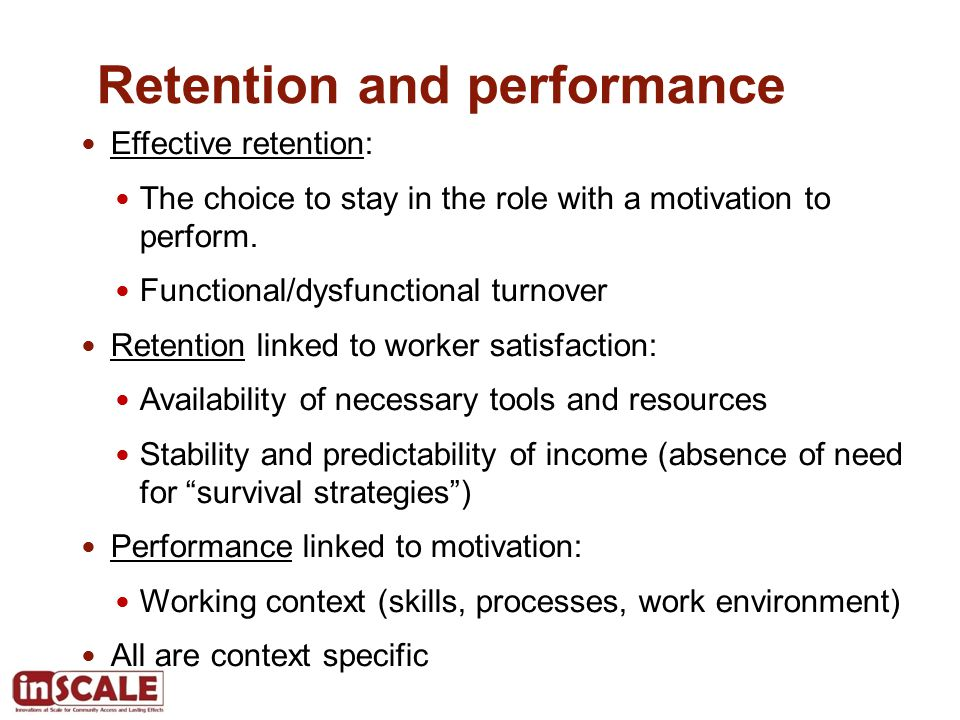 Retention and performance Effective retention: The choice to stay in the role with a motivation to perform.