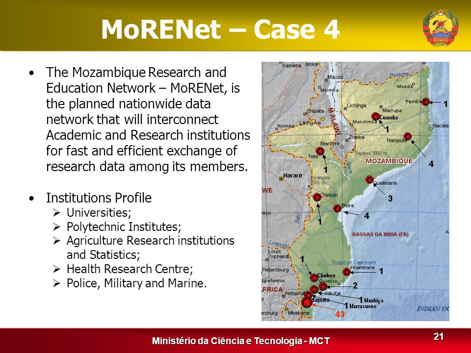 Ministério da Ciência e Tecnologia - MCT 21 MoRENet – Case 4 The Mozambique Research and Education Network – MoRENet, is the planned nationwide data n