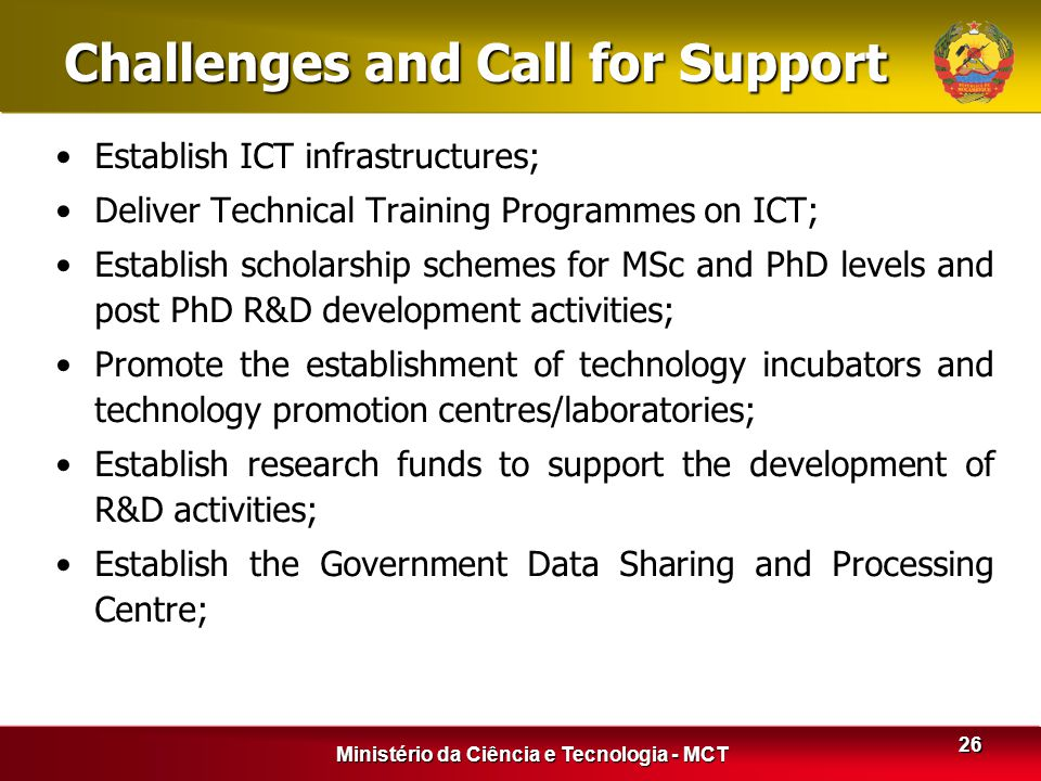 Ministério da Ciência e Tecnologia - MCT 26 Challenges and Call for Support Establish ICT infrastructures; Deliver Technical Training Programmes on IC