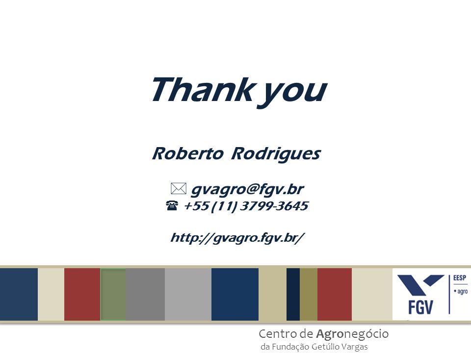 Centro de Agronegócio da Fundação Getúlio Vargas Roberto Rodrigues Thank you  gvagro@fgv.br +55 (11) 3799-3645 http://gvagro.fgv.br/
