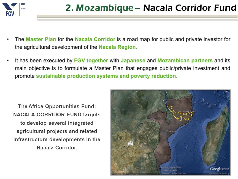 2. Mozambique – Nacala Corridor Fund The Africa Opportunities Fund: NACALA CORRIDOR FUND targets to develop several integrated agricultural projects a