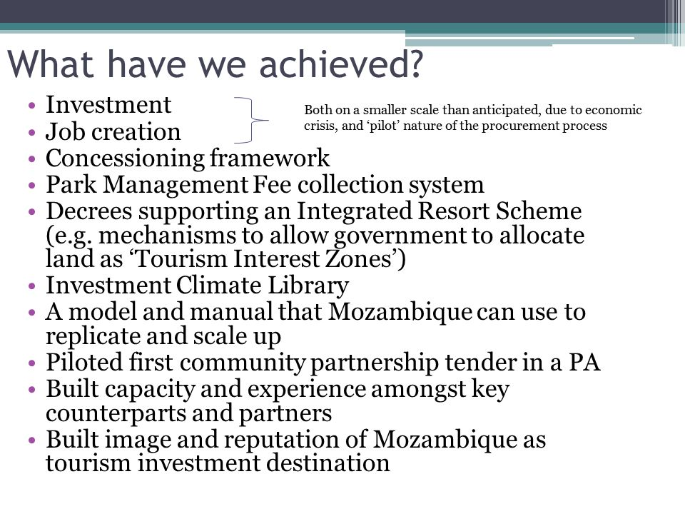 What have we achieved? Investment Job creation Concessioning framework Park Management Fee collection system Decrees supporting an Integrated Resort S