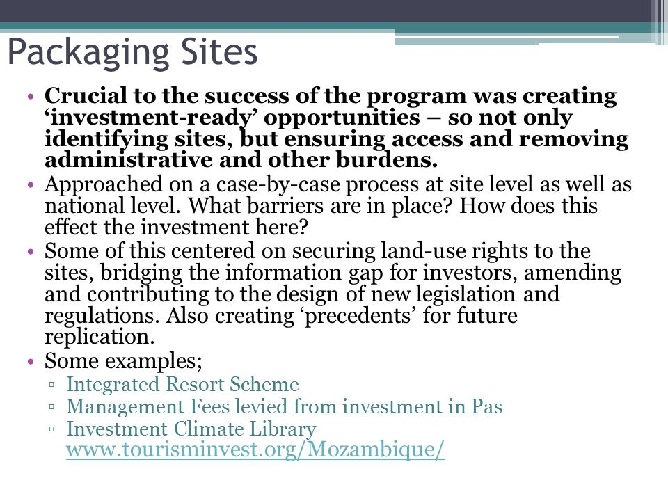 Packaging Sites Crucial to the success of the program was creating 'investment-ready' opportunities – so not only identifying sites, but ensuring access and removing administrative and other burdens.